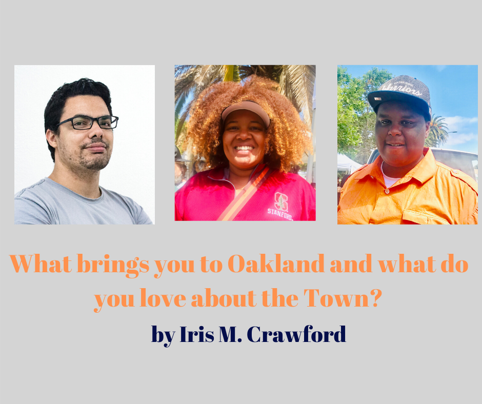 Talk of the Town: What brings you to Oakland and what do you love most about the Town?